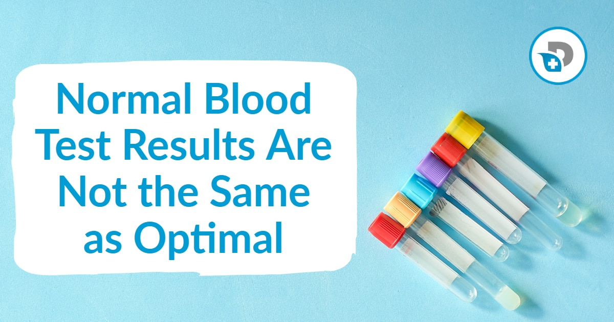 Normal on Blood Tests Are Not the Same as Optimal