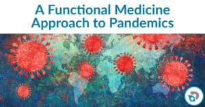 A Functional Medicine Doctors Approach to Pandemics
