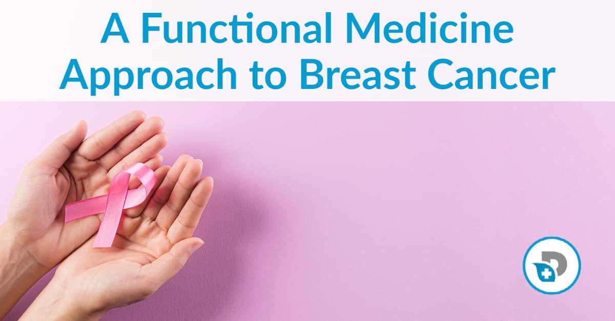 A Functional Medicine Approach to Breast Cancer