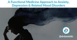 A Functional Medicine Approach to Anxiety, Depression and Mood Disorder